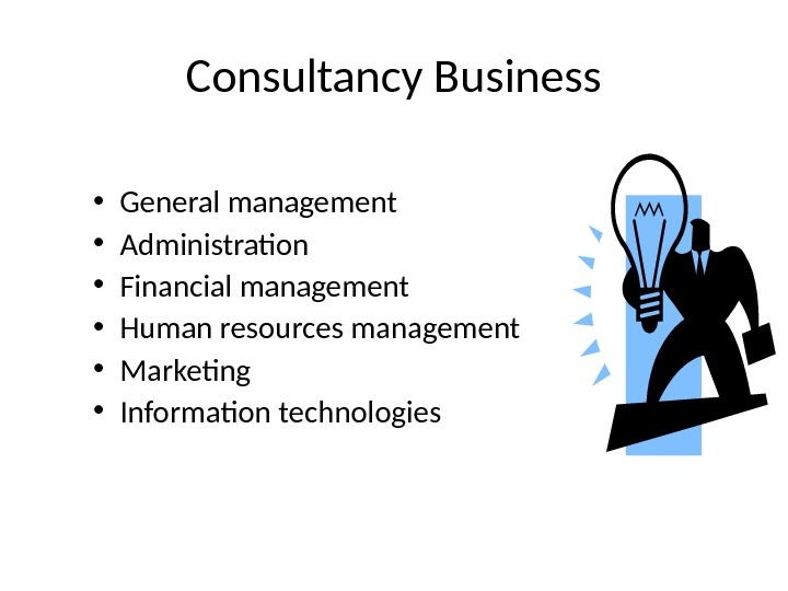 Consultancy Business • General management • Administration • Financial management • Human resources management • Marketing