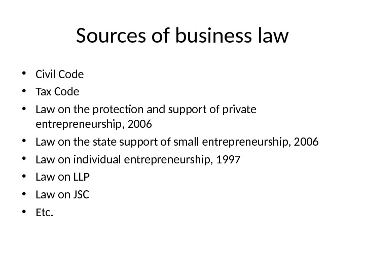 Sources of business law • Civil Code • Tax Code • Law on the protection and