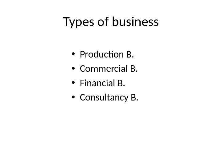 Types of business • Production B.  • Commercial B.  • Financial B.  •