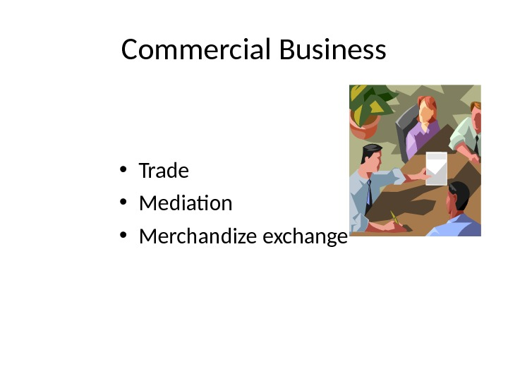 Commercial Business • Trade • Mediation • Merchandize exchange