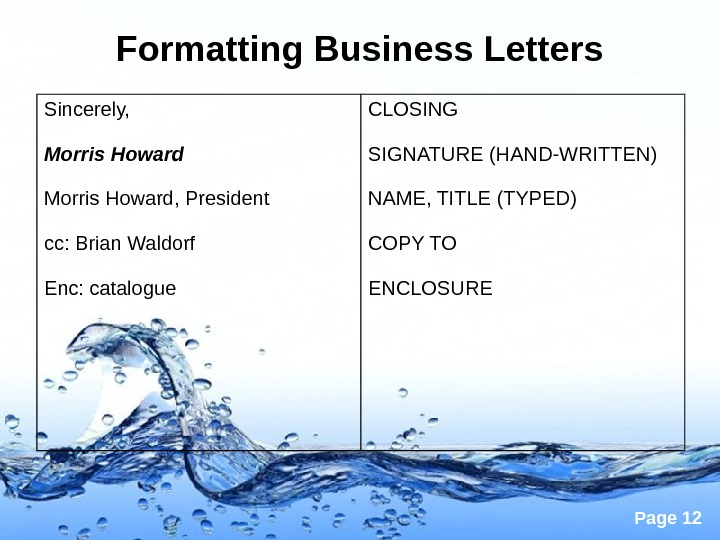 Page 12 Formatting Business Letters Sincerely, Morris Howard, President cc: Brian Waldorf Enc: catalogue  CLOSING