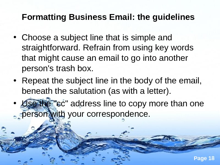 Page 18 Formatting Business Email : the guidelines  • Choose a subject line that is