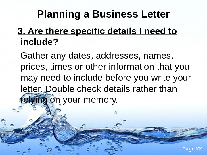 Page 22 Planning a Business Letter  3. Are there specific details I need to include?