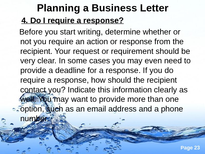 Page 23 Planning a Business Letter 4. Do I require a response? Before you start writing,