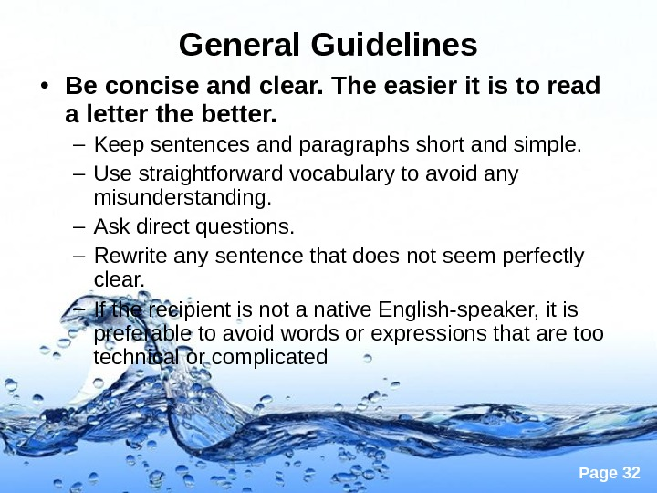 Page 32 General Guidelines • Be concise and clear. The easier it is to read a