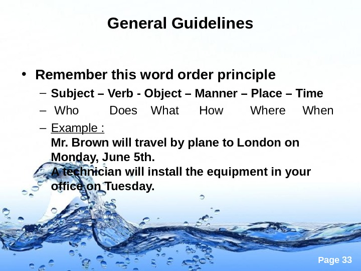 Page 33 General Guidelines • Remember this word order principle  – Subject – Verb -