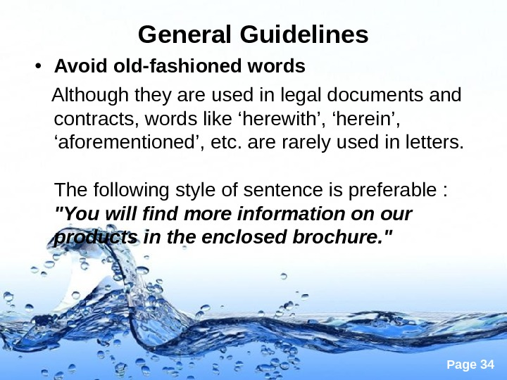 Page 34 General Guidelines • Avoid old-fashioned words Although they are used in legal documents and