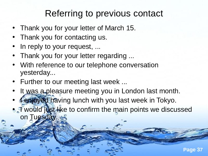 Page 37 Referring to previous contact • Thank you for your letter of March 15.