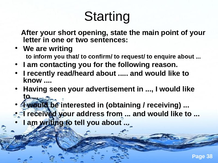 Page 38 Starting After your short opening, state the main point of your letter in one