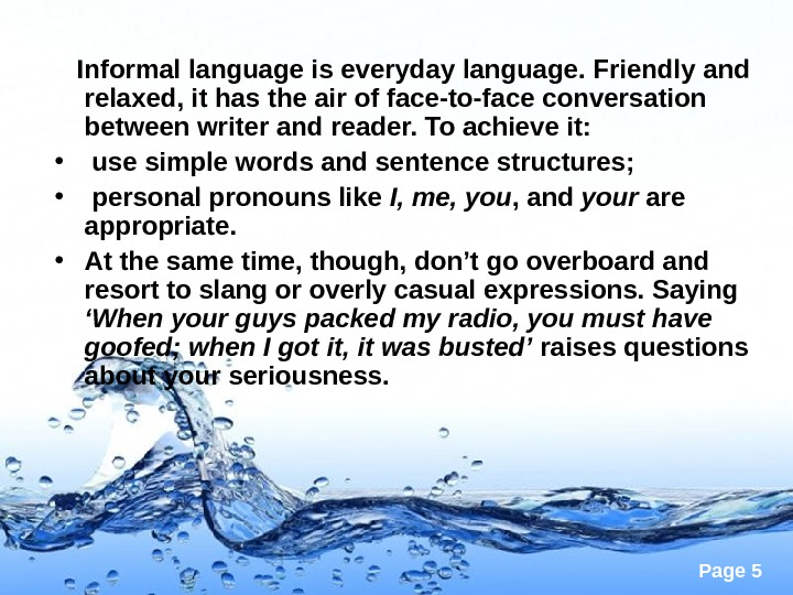 Page 5  Informal language is everyday language. Friendly and relaxed, it has the air of