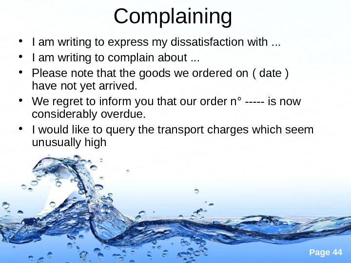 Page 44 Complaining  • I am writing to express my dissatisfaction with. . .