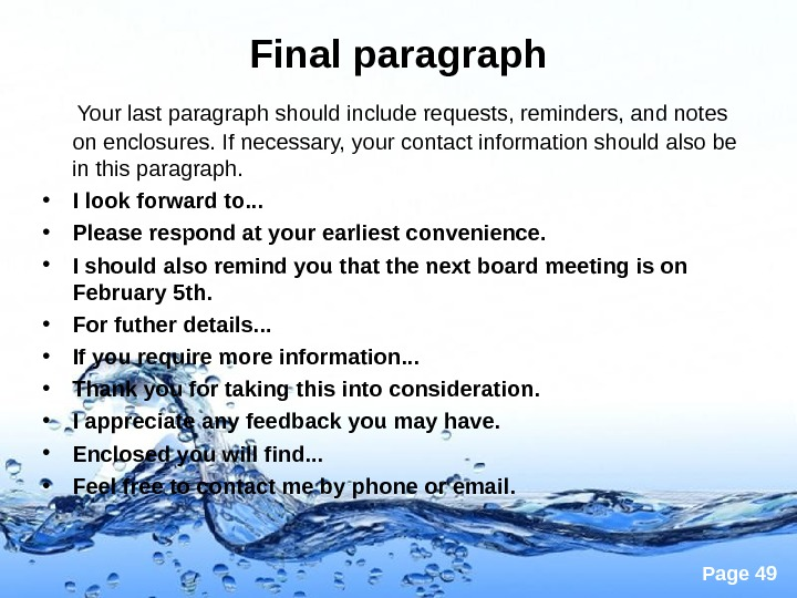 Page 49 Final paragraph Your last paragraph should include requests, reminders, and notes on enclosures. If