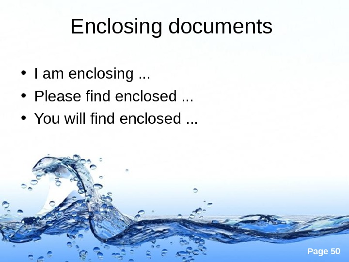 Page 50 Enclosing documents  • I am enclosing. . .  • Please find enclosed.