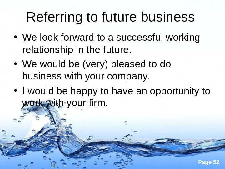 Page 52 Referring to future business  • We look forward to a successful working relationship