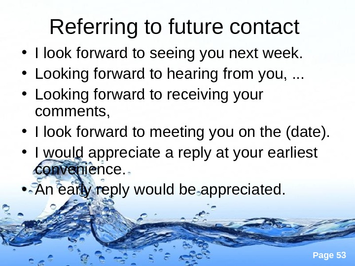 Page 53 Referring to future contact  • I look forward to seeing you next week.