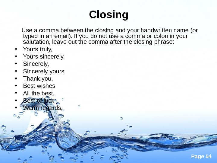 Page 54 Closing Use a comma between the closing and your handwritten name (or typed in