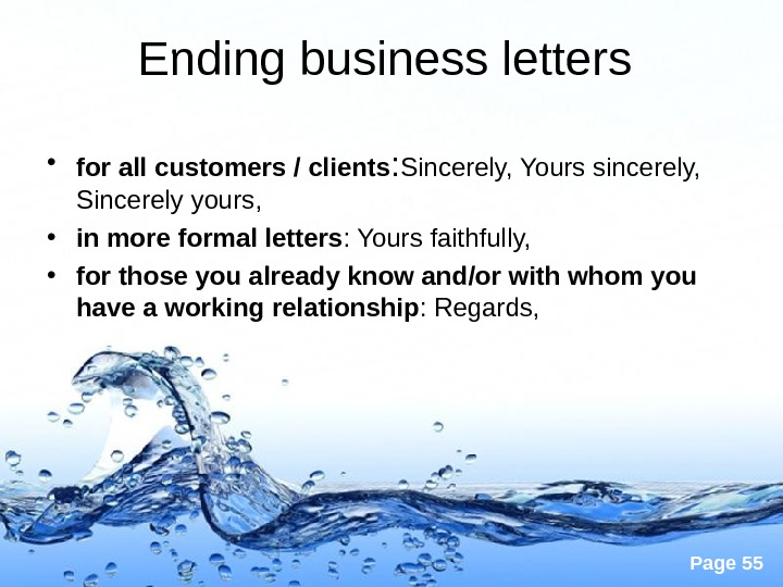 Page 55 Ending business letters  • for all customers / clients : Sincerely, Yours sincerely,