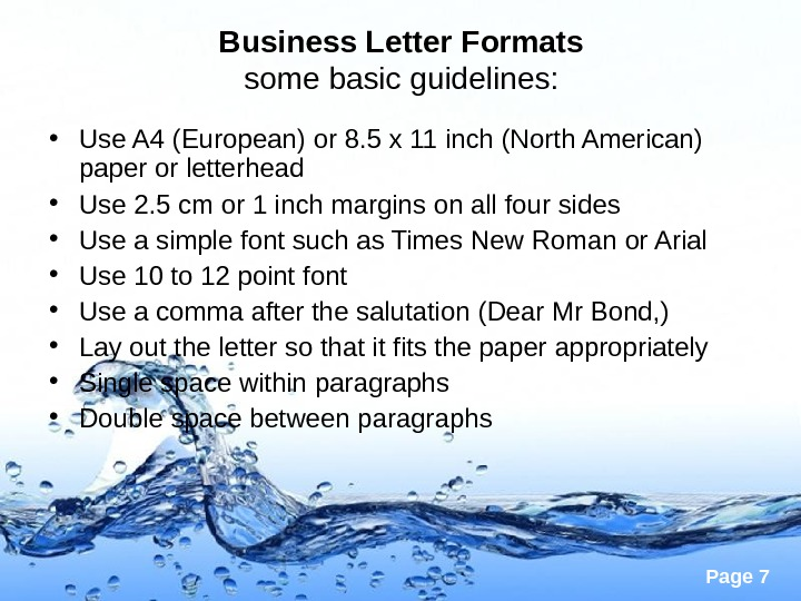 Page 7 Business Letter Formats some basic guidelines:  • Use A 4 (European) or 8.