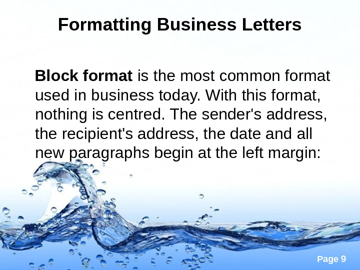 Page 9 Formatting Business Letters Block format is the most common format used in business today.