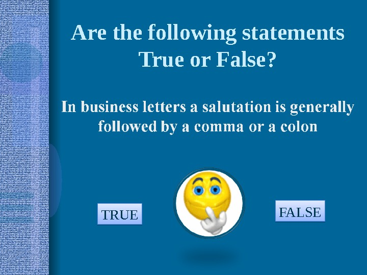 Are the following statements True or False? TRUE FALSE  090 A 0 C