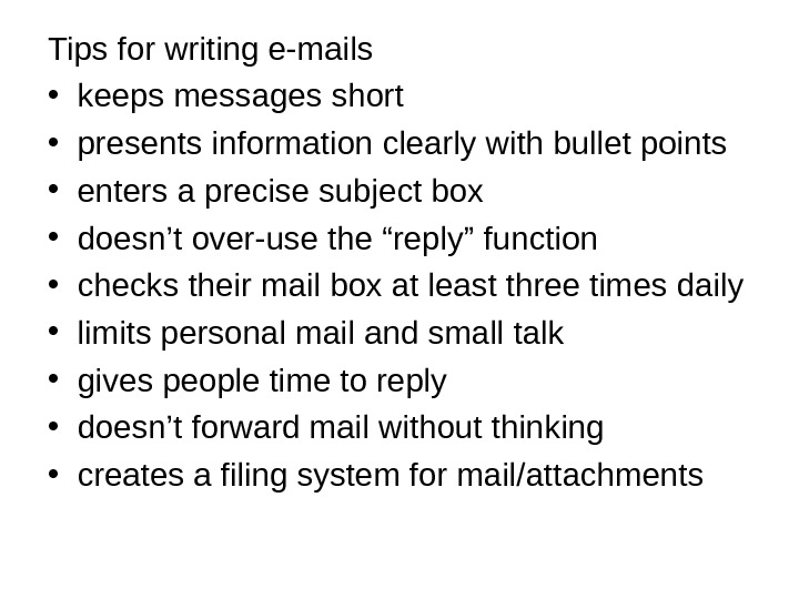 Tips for writing e-mails • keeps messages short • presents information clearly with bullet points •