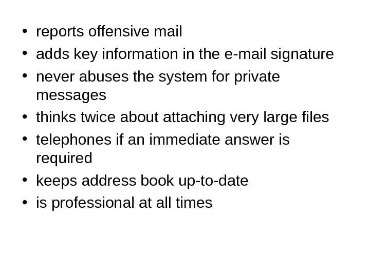 • reports offensive mail • adds key information in the e-mail signature • never abuses