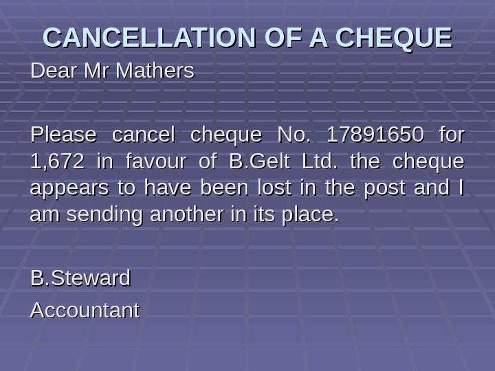 CANCELLATION OF A CHEQUE Dear Mr Mathers Please cancel cheque No.  17891650 for 1, 672