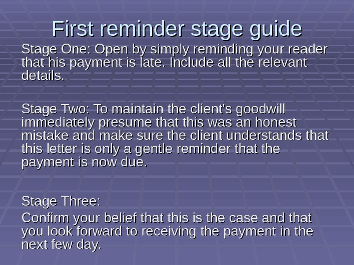 First reminder stage guide Stage One: Open by simply reminding your reader that his payment is