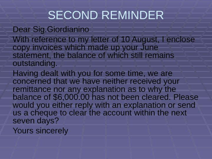 SECOND REMINDER Dear Sig. Giordianino With reference to my letter of 10 August, I enclose copy