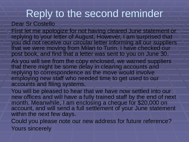 Reply to the second reminder Dear Sr Costello First let me apologize for not having cleared