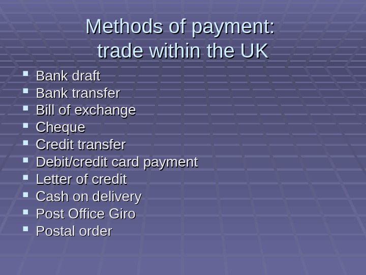 Methods of payment:  trade within the UK Bank draft Bank transfer Bill of exchange Cheque