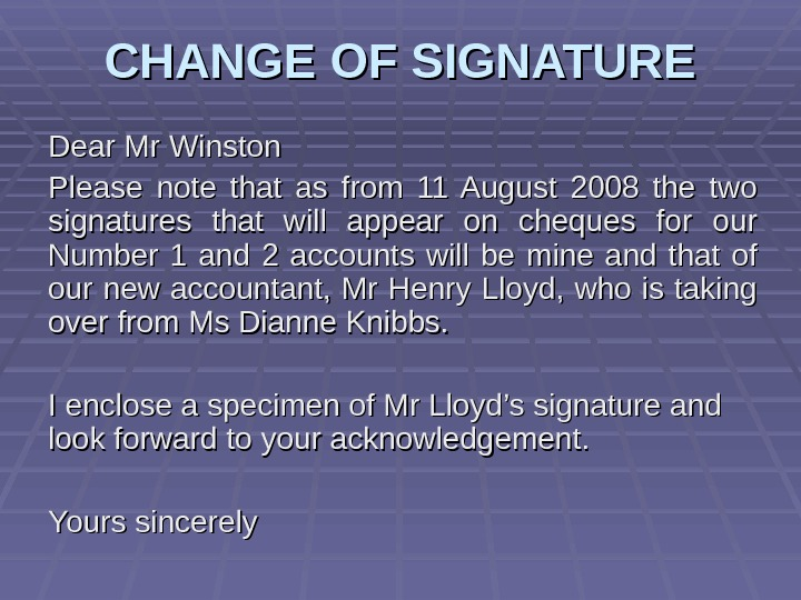 CHANGE OF SIGNATURE Dear Mr Winston Please note that as from 11 August 2008 the two
