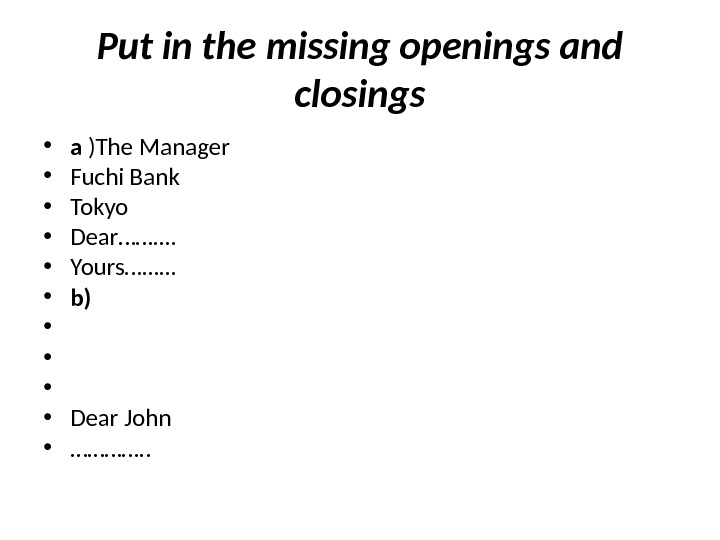 Put in the missing openings and closings • a )The Manager  • Fuchi Bank •