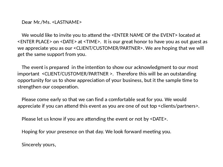 Dear Mr. /Ms. LASTNAME We would like to invite you to attend the ENTER NAME OF