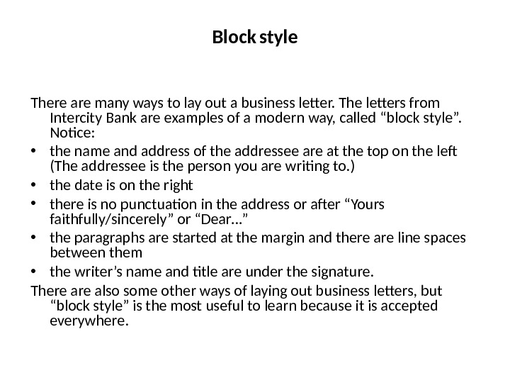 Block  style There are many ways to lay out a business letter. The letters from