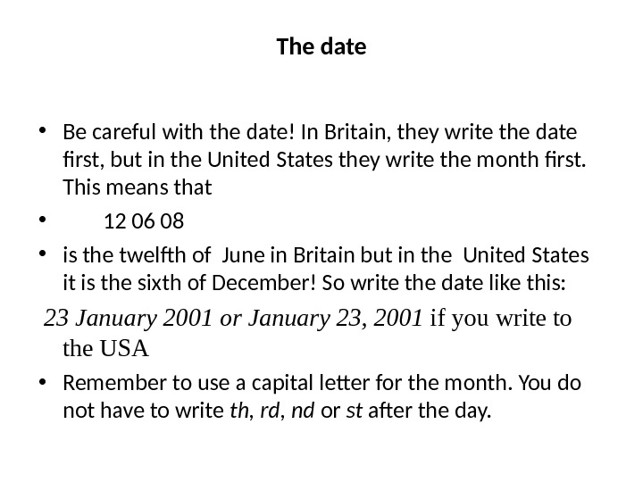 The date • Be careful with the date! In Britain, they write the date first, but