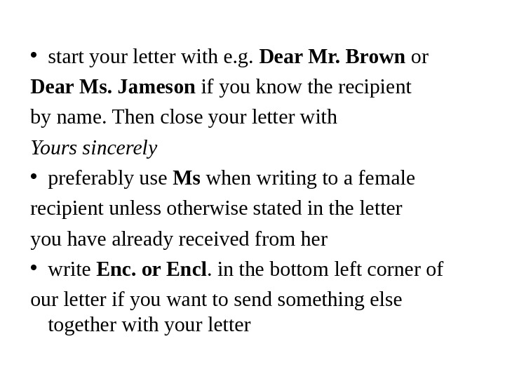 • start your letter with e. g.  Dear Mr. Brown or Dear Ms. Jameson