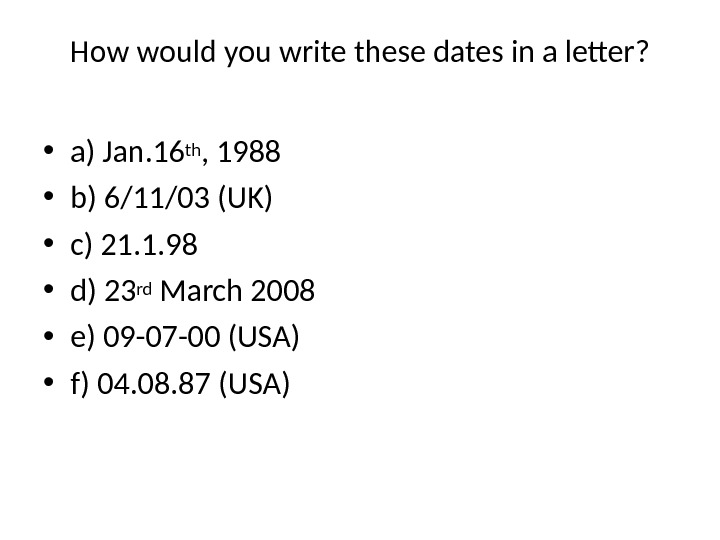 How would you write these dates in a letter?  • a) Jan. 16 th ,