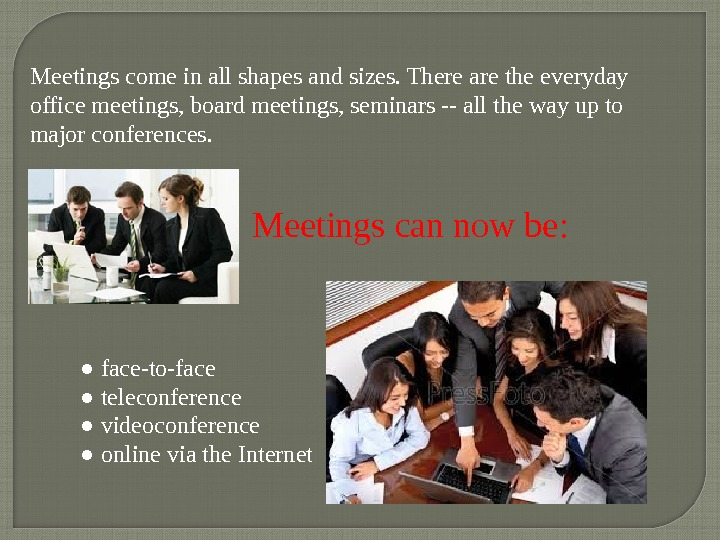 Meetings come in all shapes and sizes. There are the everyday office meetings, board meetings, seminars