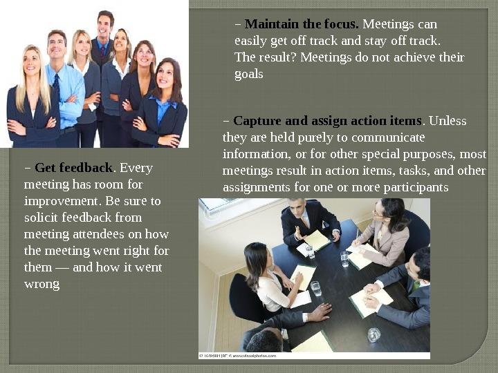 − Maintain the focus.  Meetings can easily get off track and stay off track.