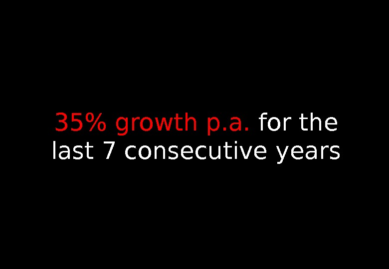 35 growth p. a.  for the last 7 consecutive years