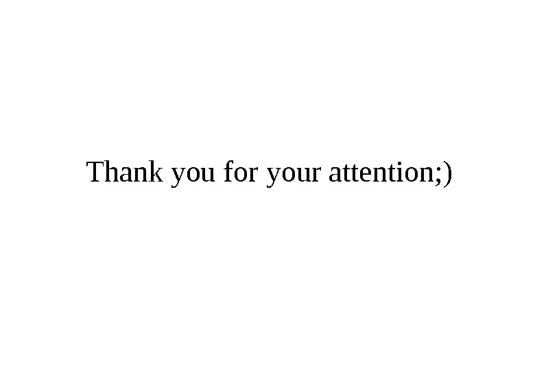 Thank you for your attention; )