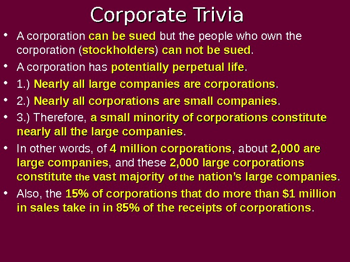 Corporate Trivia • A corporation can be sued but