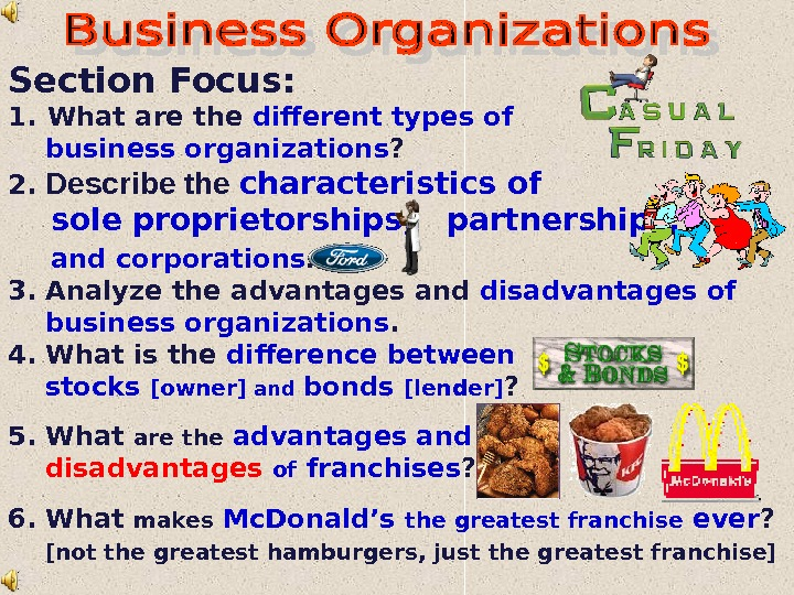 Section Focus: 1.  What are the different types of business organizations ? 2.  Describe