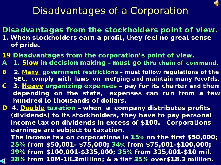 Disadvantages of a Corporation Disadvantages from the stockholders point of view. 1. When stockholders earn a