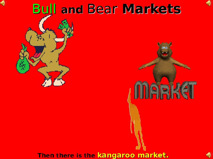 Bull  andand  Bear  Markets Then there is the  kangaroo market.