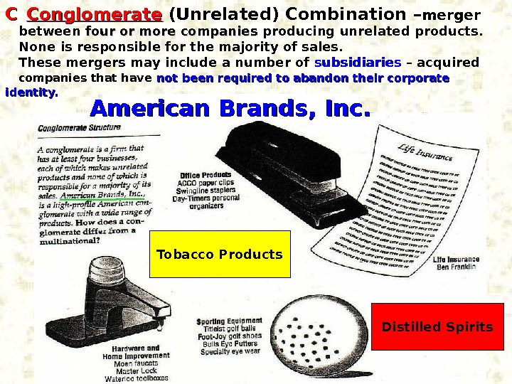 CC  Conglomerate (Unrelated) Combination – merger between four or more companies producing unrelated products. None