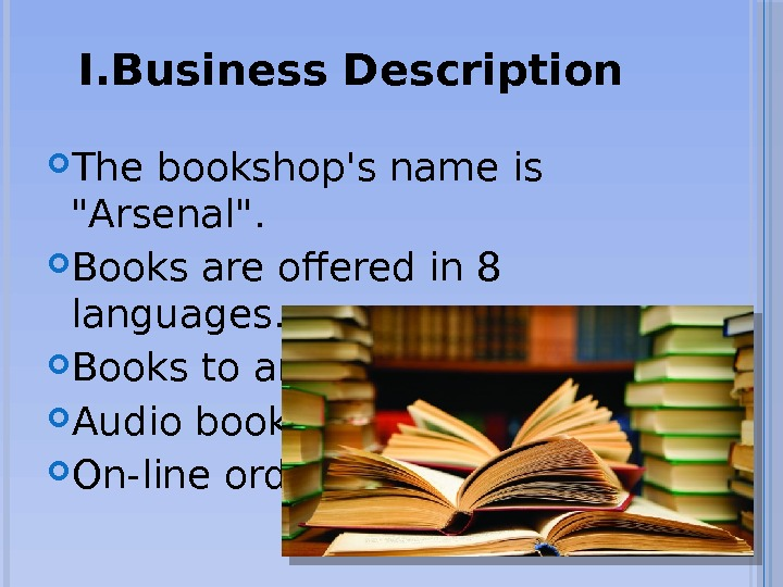I. Business Description  The bookshop's name is Arsenal.  Books are offered in 8 languages.