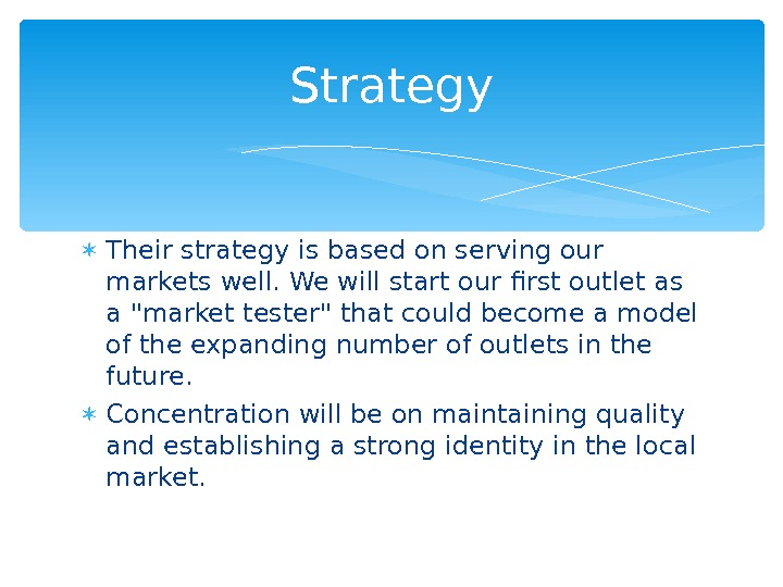 Their strategy is based on serving our markets well. We will start our first outlet