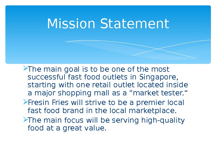 The main goal is to be one of the most successful fast food outlets in